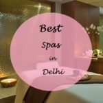 5 Best Spas in Delhi for Girls on a Budget