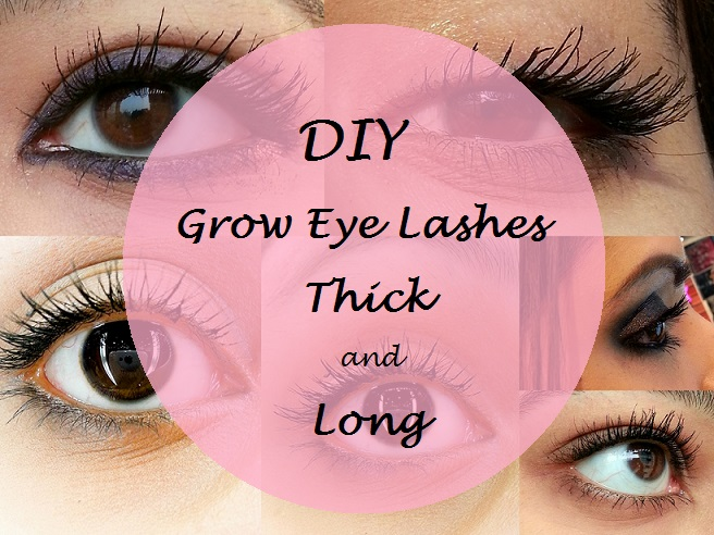 How To Grow Eye Lashes Longer And Thicker Fast Diy Home Remedies