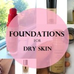 My 10 Best Foundations for Dry Skin in India: Drugstore and High End