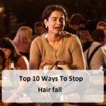 Top 10 Effective Tips and Home Remedies to Control Hair Fall